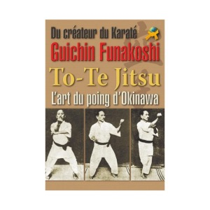 To-Te Jitsu: l'Art du poing d'okinawa - Budo Int