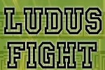 LUDUS FIGHT