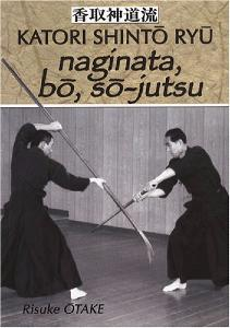 Katori Shinto Ryu : Naginata, Bo, So Jutsu - Budo Editions