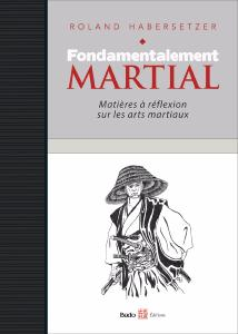 Fondamentalement Martial - Budo Editions